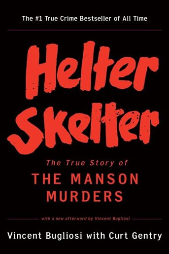 Helter Skelter, The True Story of The Manson Murders by Vincent Bugliois
