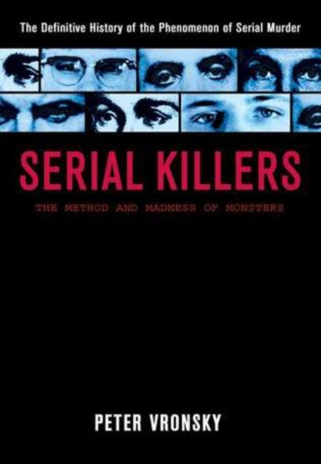 Serial Killers, The Method and Madness of Monsters by Peter Vronsky